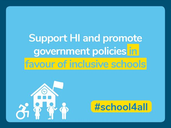 Support HI and promote government policies in favour of inclusive schools.