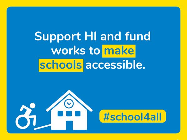 Support HI and fund works to make schools accessible.
